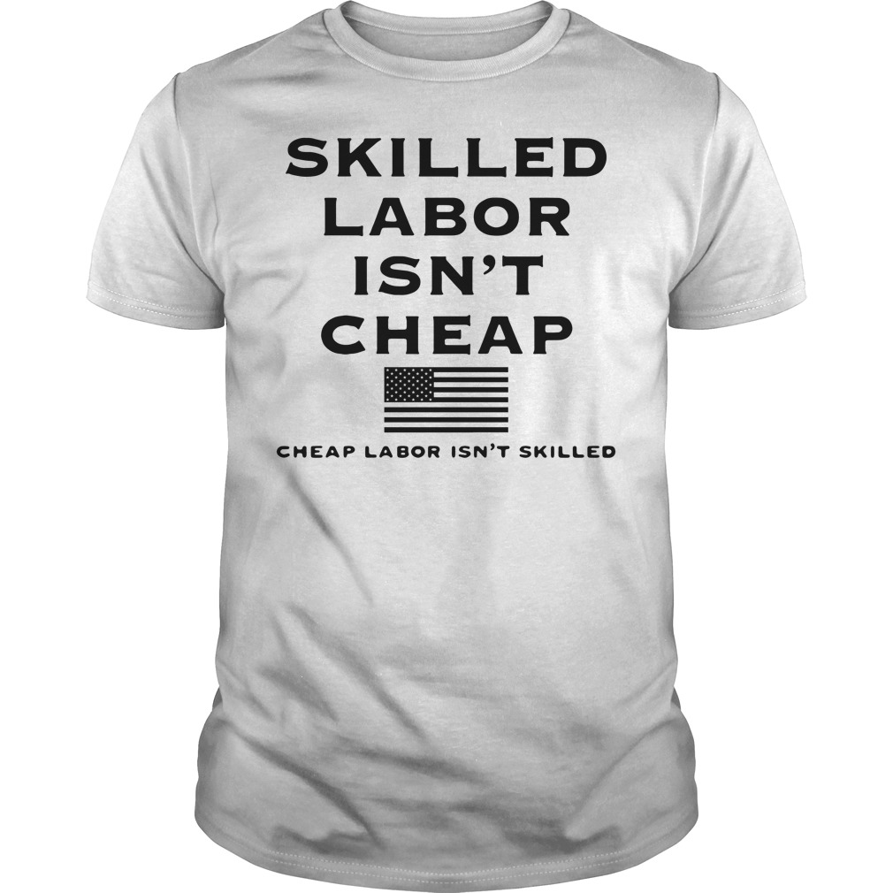 Skilled labor isn't cheap American Supply Guys shirt
