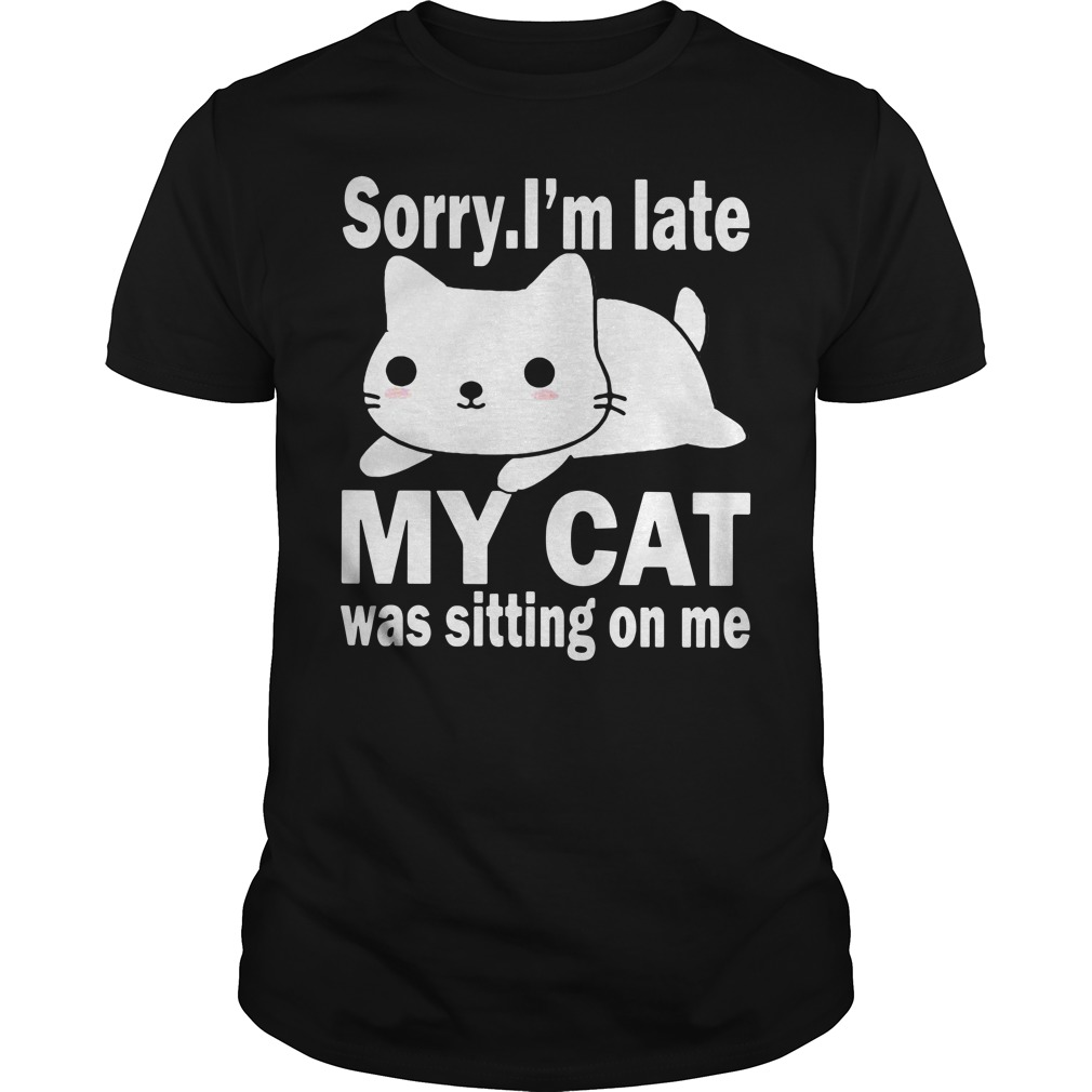 Sorry I'm late my cat was sitting on me Guys shirt