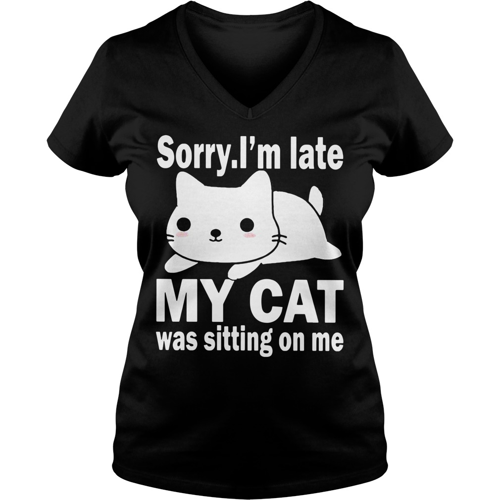 Sorry I'm late my cat was sitting on me V-neck T-shirt