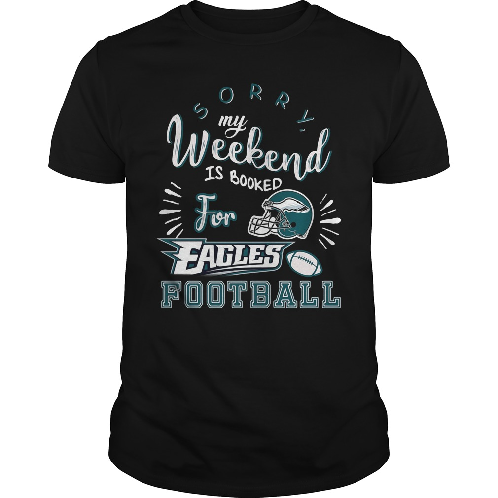 Sorry my weekend is all booked for Philadelphia Eagles football Guys shirt