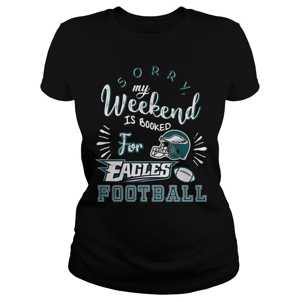 Sorry my weekend is all booked for Philadelphia Eagles football Ladies tee