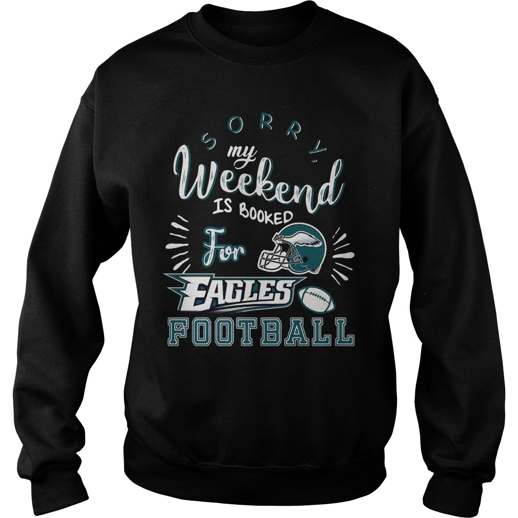 Sorry my weekend is all booked for Philadelphia Eagles football Sweater