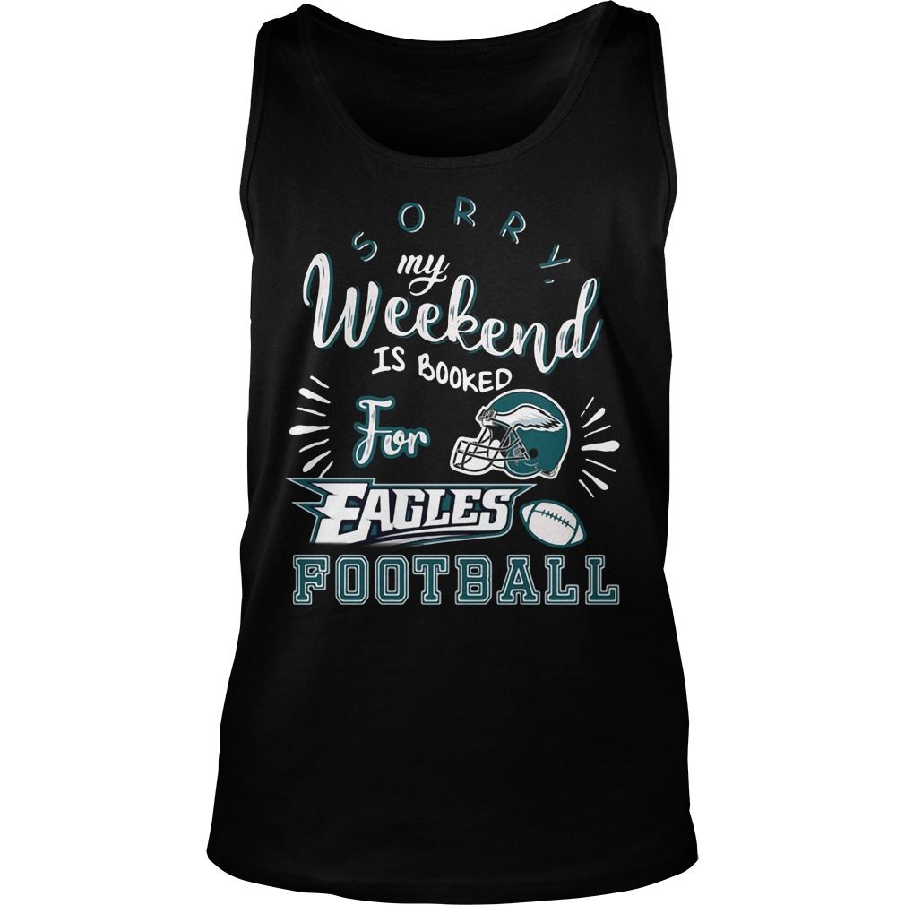 Sorry my weekend is all booked for Philadelphia Eagles football Tank top