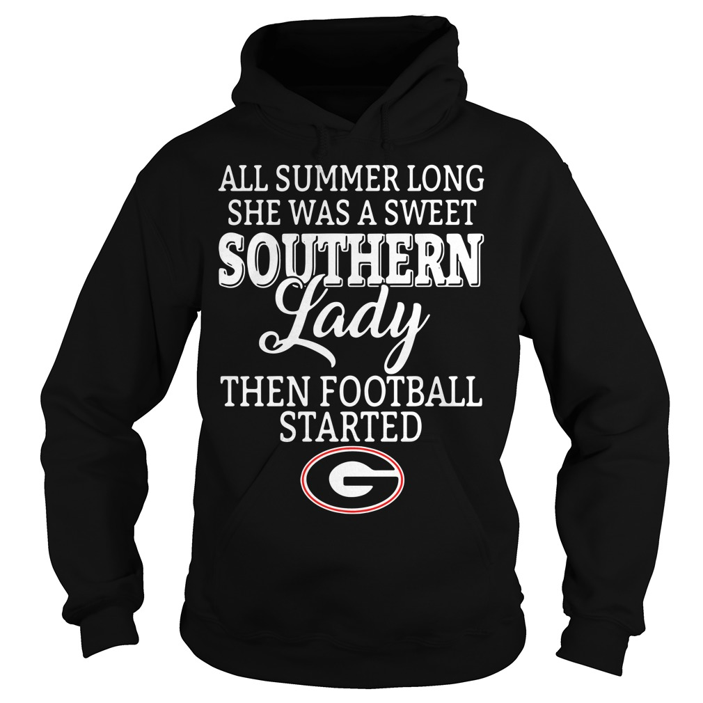 All summer long she was a sweet classy lady then football started Georgia Hoodie