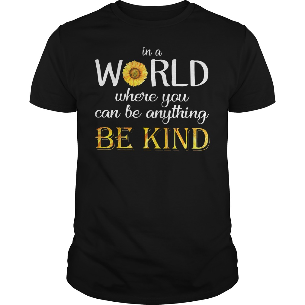 Sunflower in a world where you can be anything be kind Guys shirt