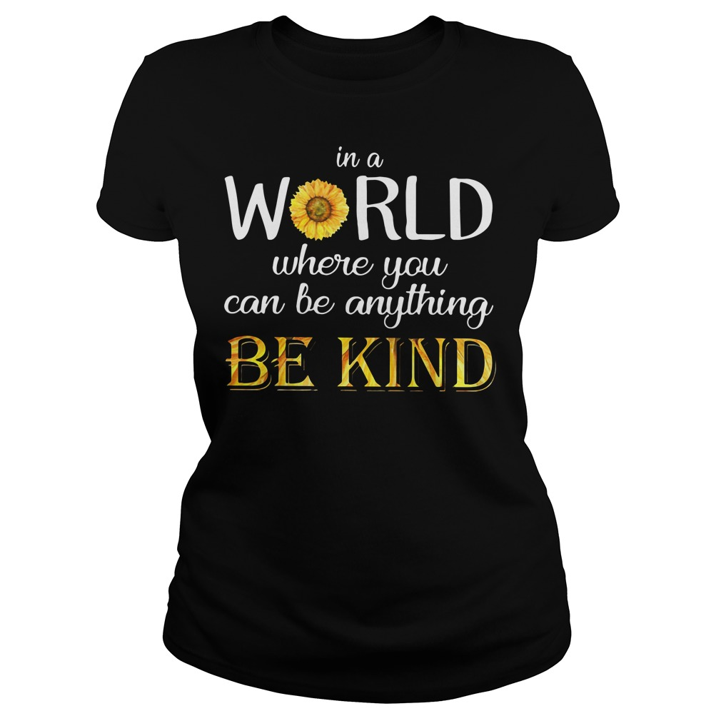 Sunflower in a world where you can be anything be kind Ladies tee