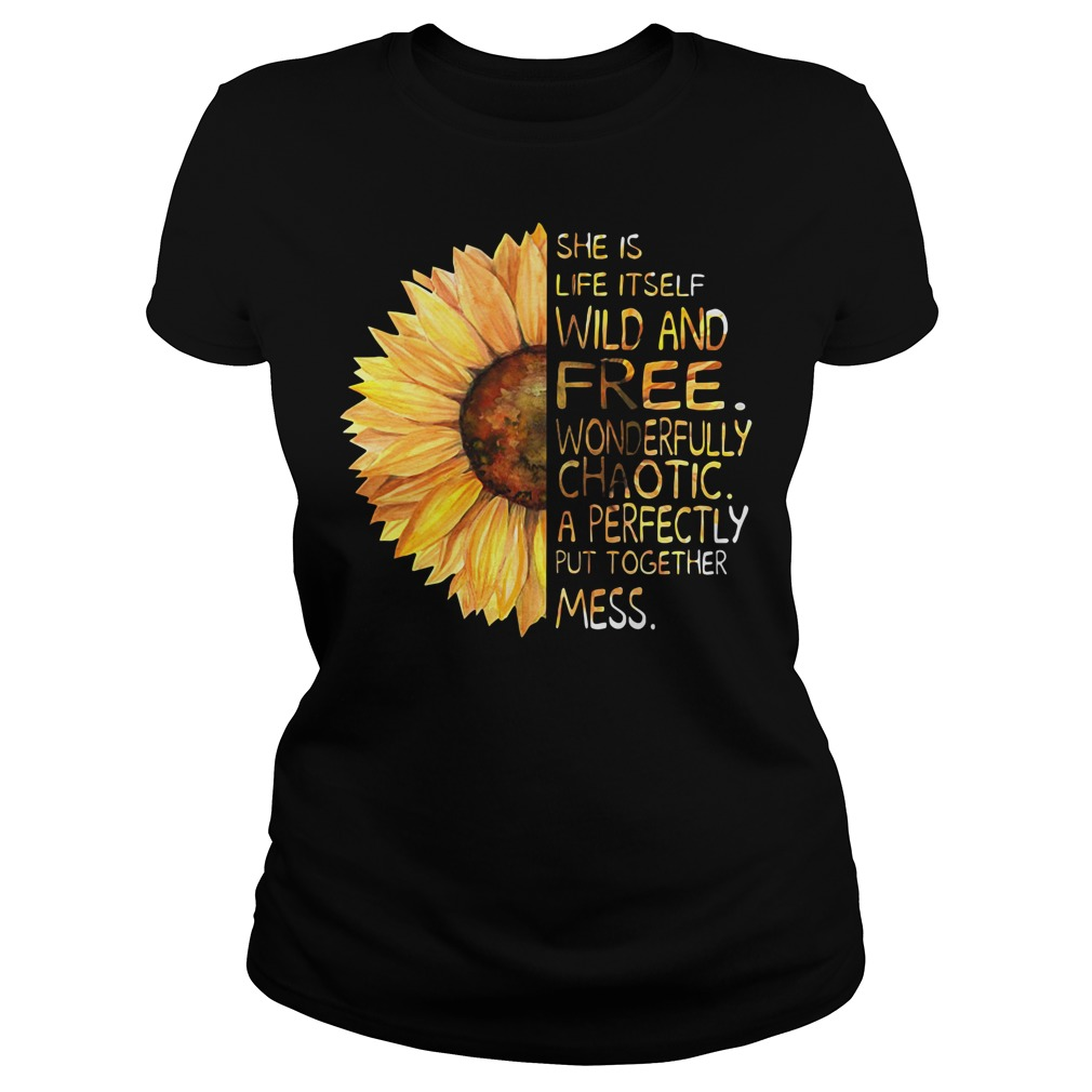 Sunflower She is life itself wild and free wonderfully Ladies tee
