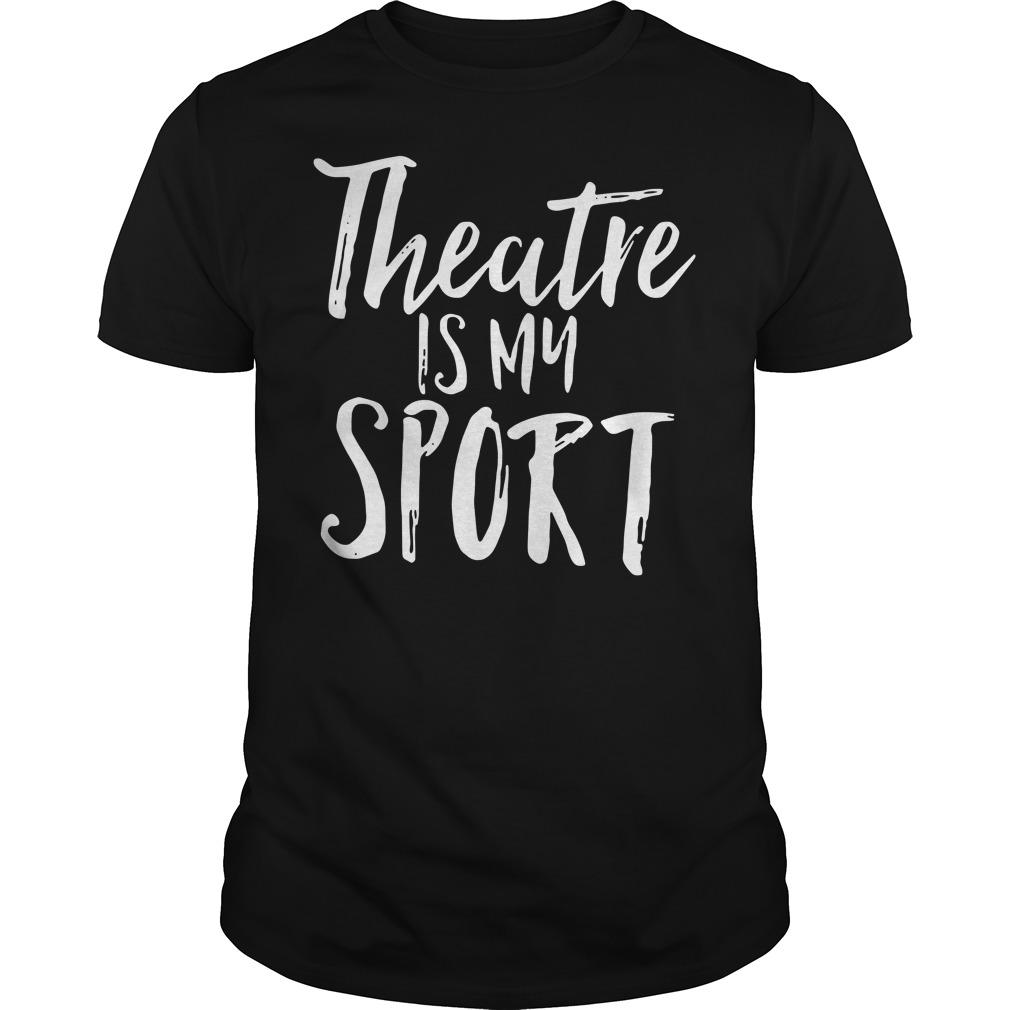 Theatre is my sport Guys shirt