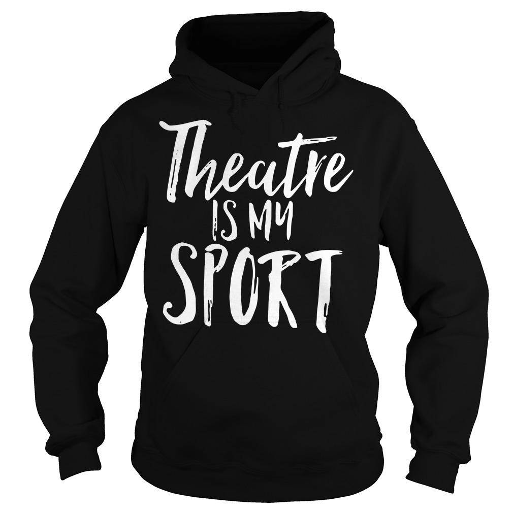 Theatre is my sport Hoodie