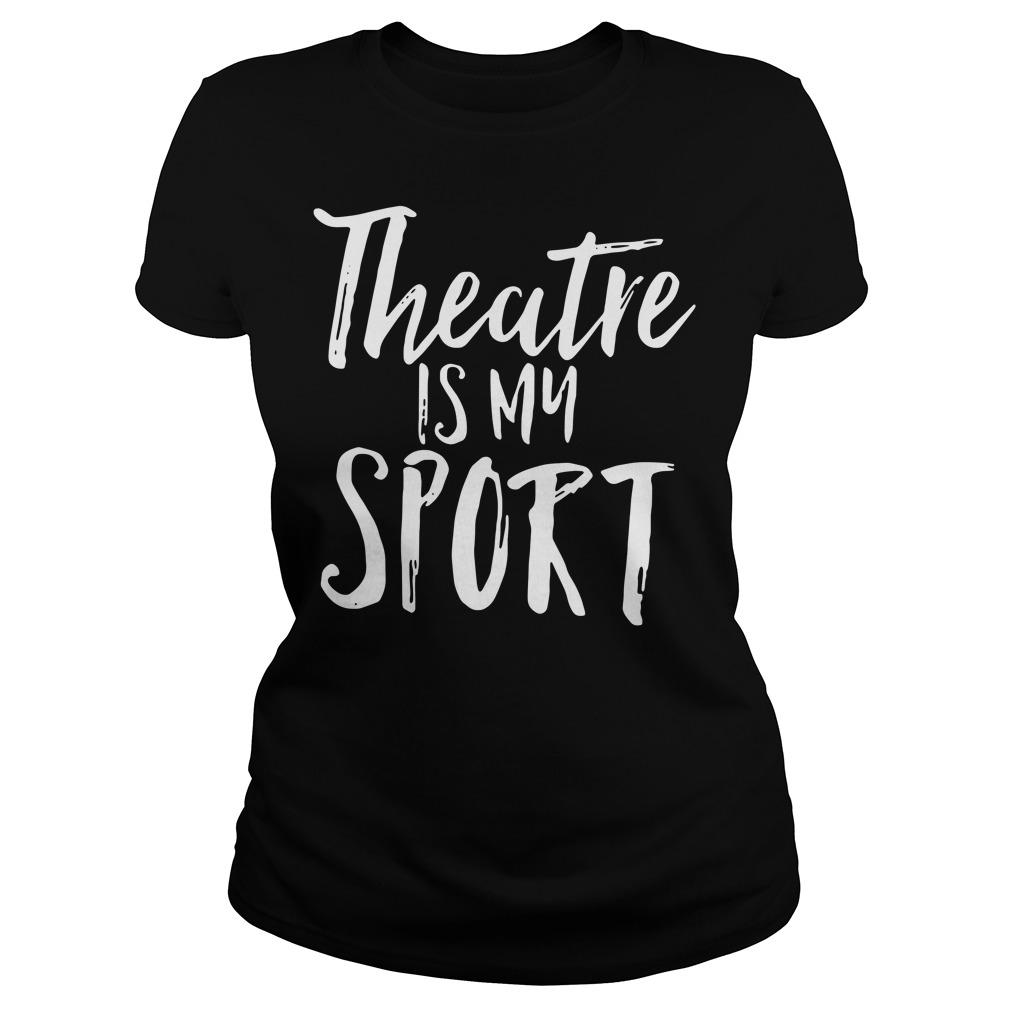 Theatre is my sport Ladies tee