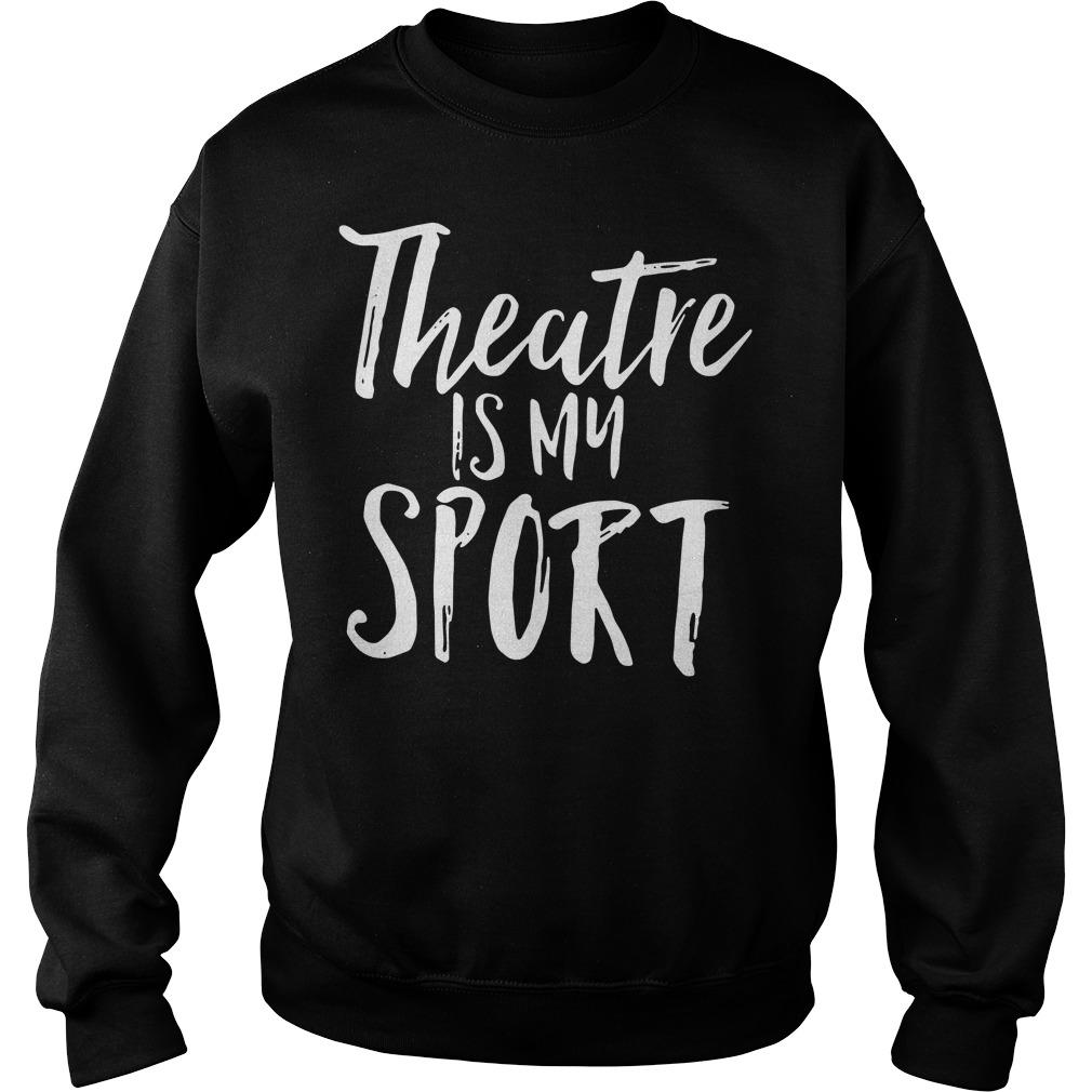 Theatre is my sport Sweater