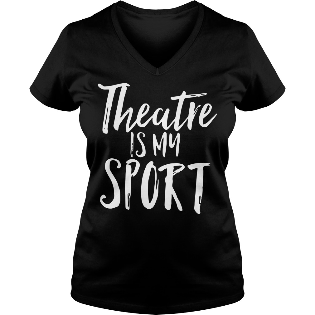 Theatre is my sport V-neck T-shirt