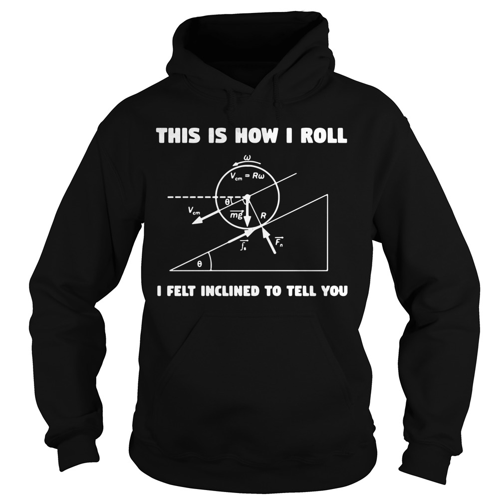 This Is How I Roll I Felt Inclined To Tell You Hoodie