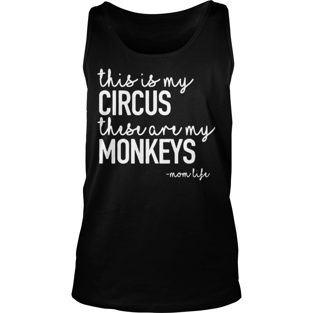 This is my circus these are my monkeys Tank top
