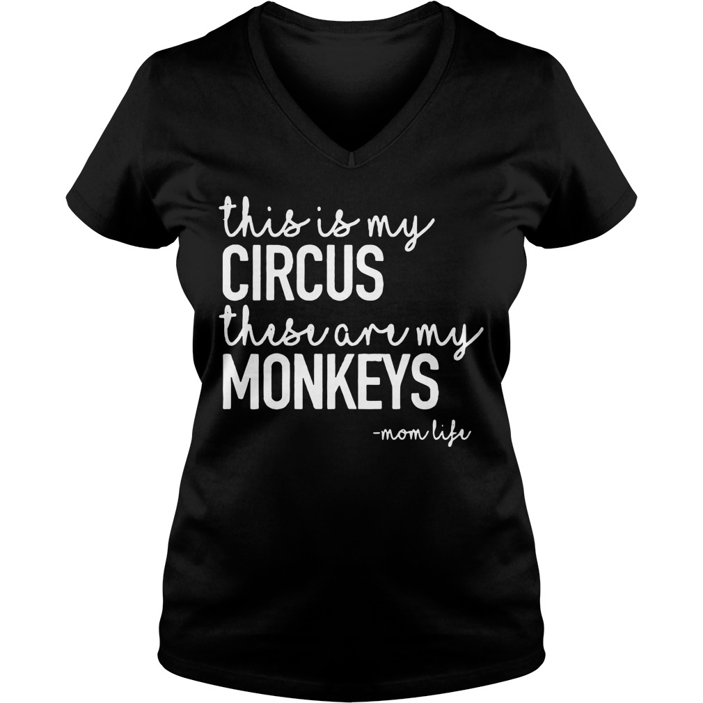This is my circus these are my monkeys V-neck T-shirt