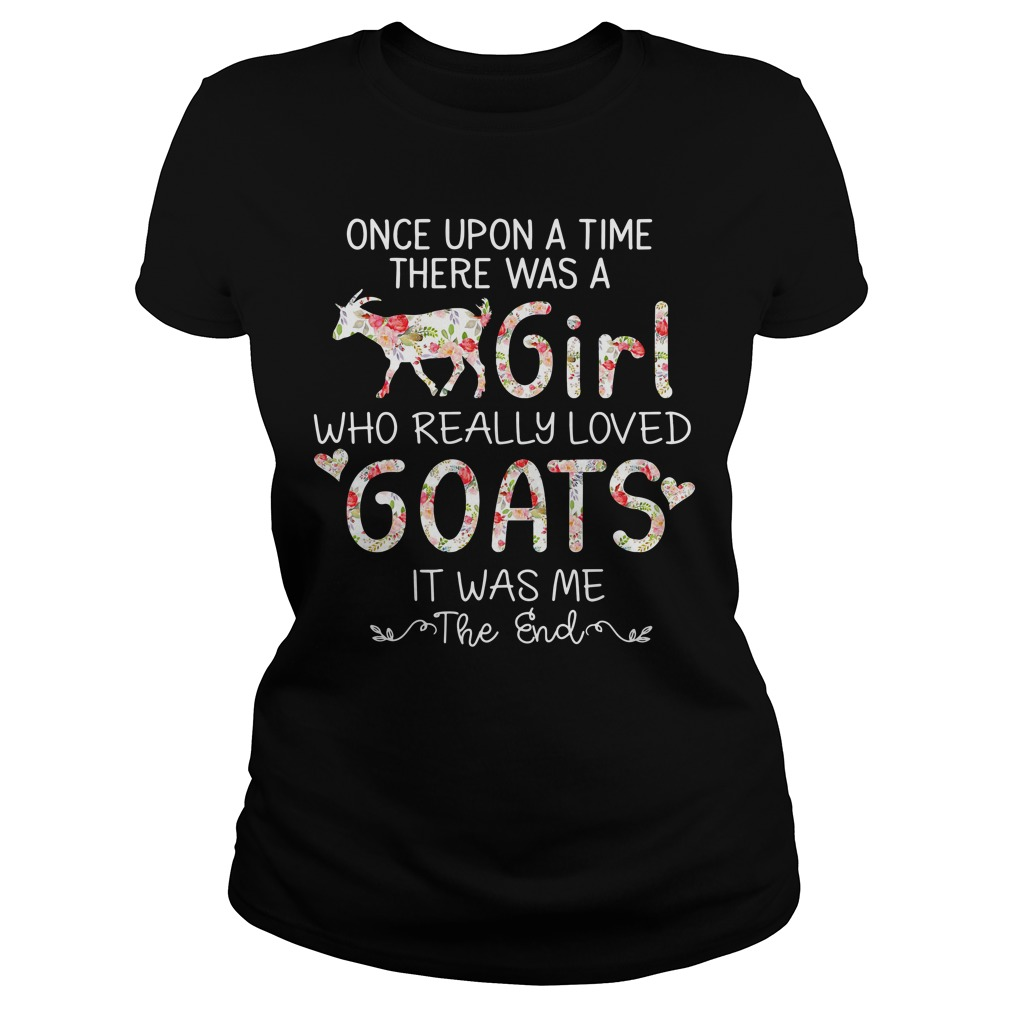 Once upon a time there was a girl who really loves goats it was me Ladies tee