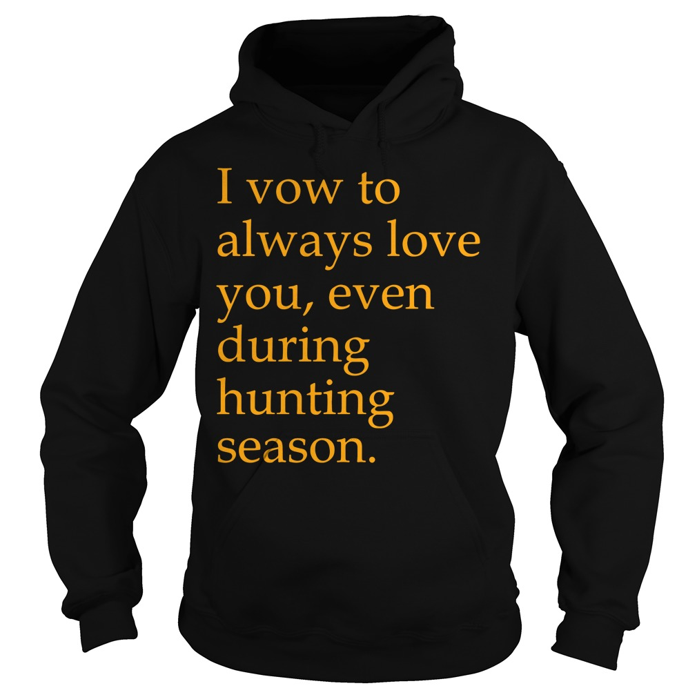 I vow to always love you even during hunting season Hoodie