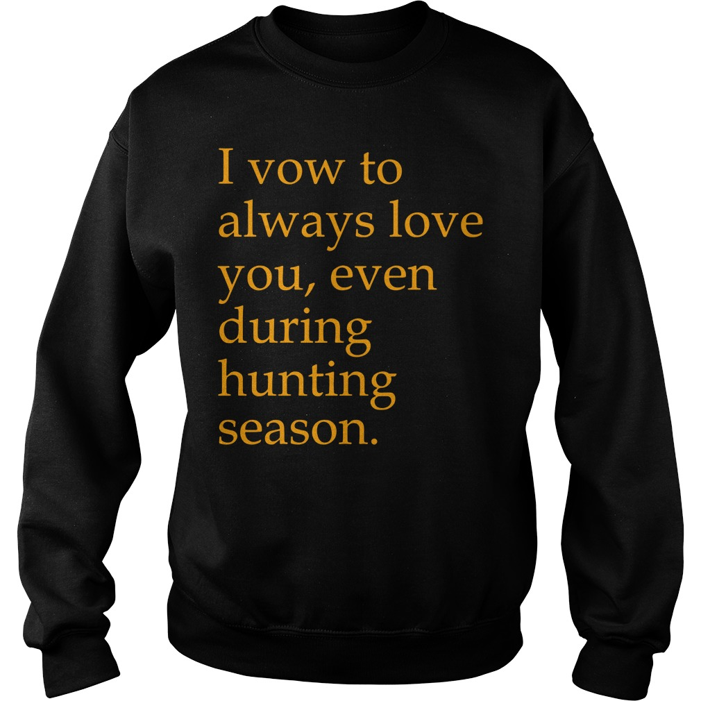 I vow to always love you even during hunting season Sweater