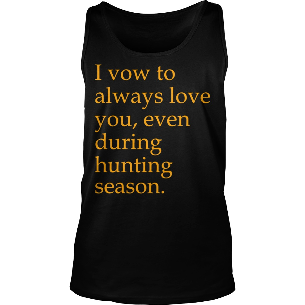 I vow to always love you even during hunting season Tank top
