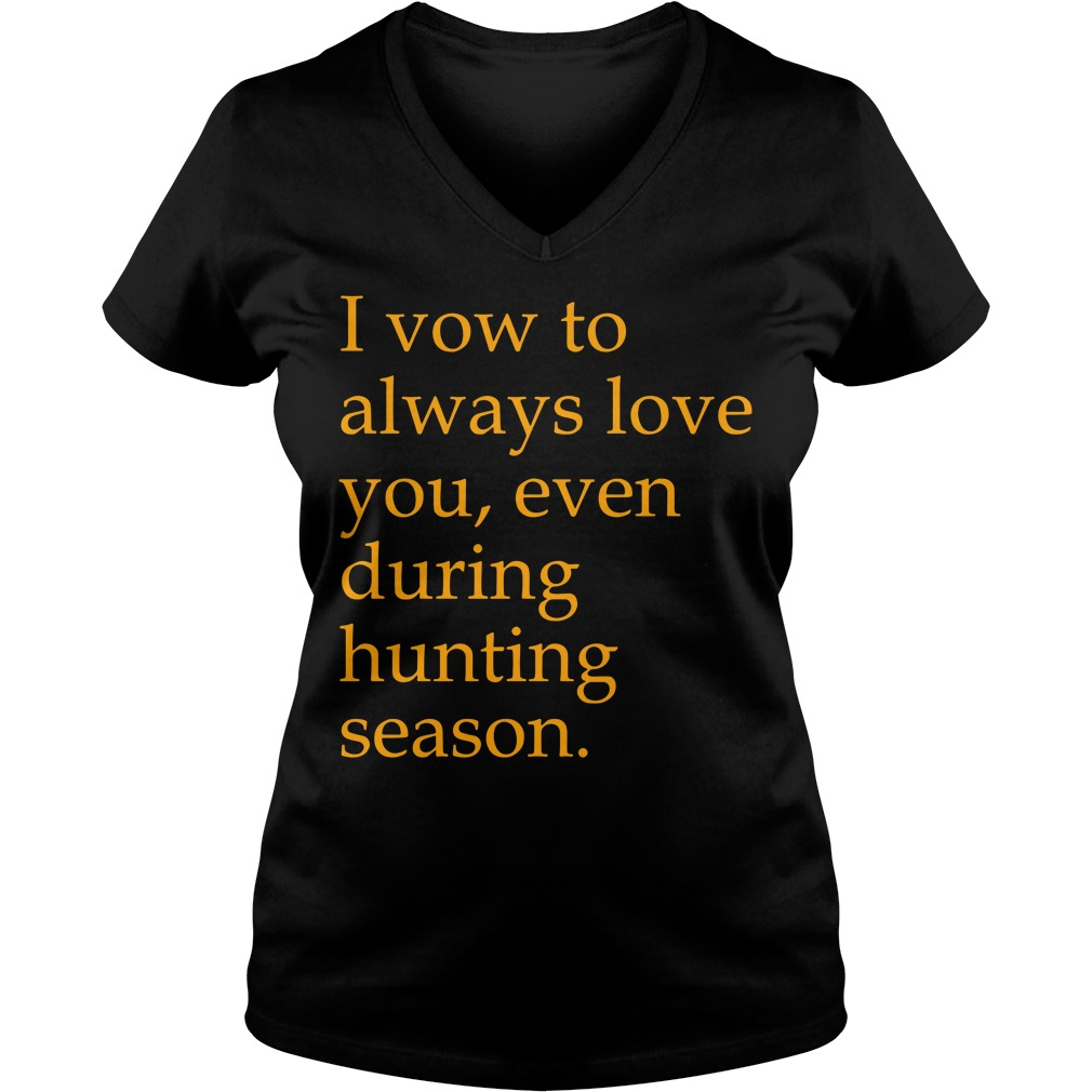 I vow to always love you even during hunting season V-neck T-shirt