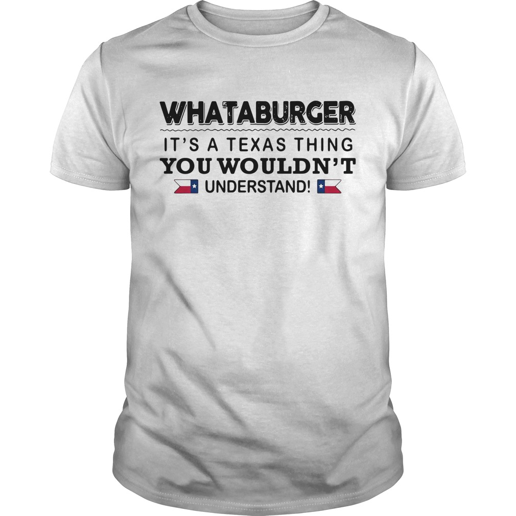 Whataburger It's a Texas thing you wouldn't understand Guys shirt