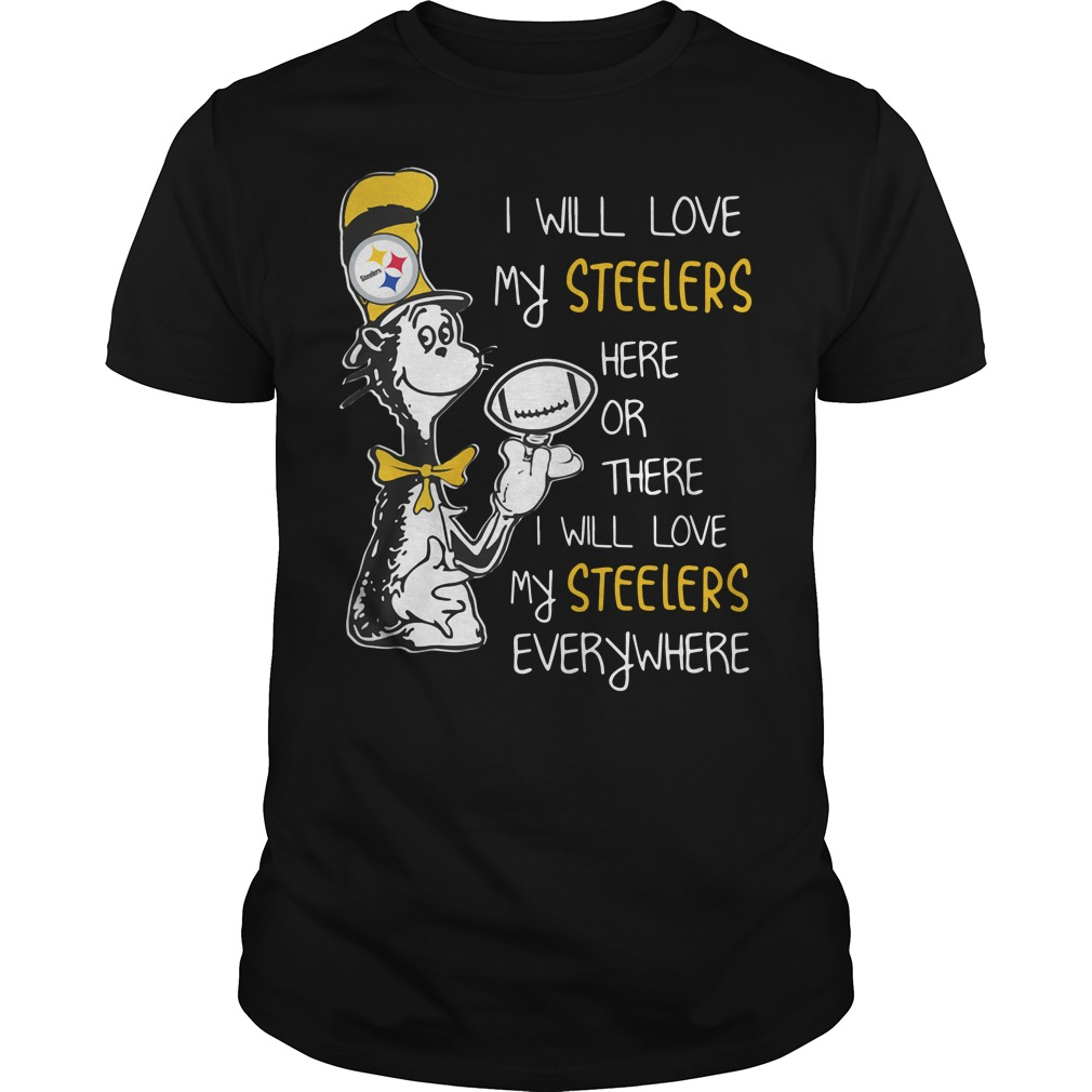 I will love my Pittsburgh Steelers here or there Guys shirt