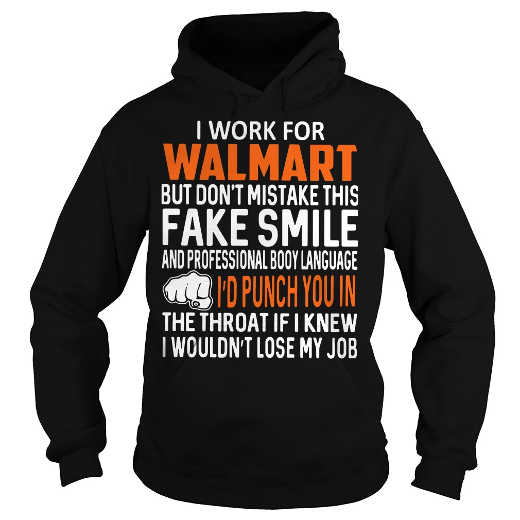 I work for walmart but don't mistake this fake smile Hoodie