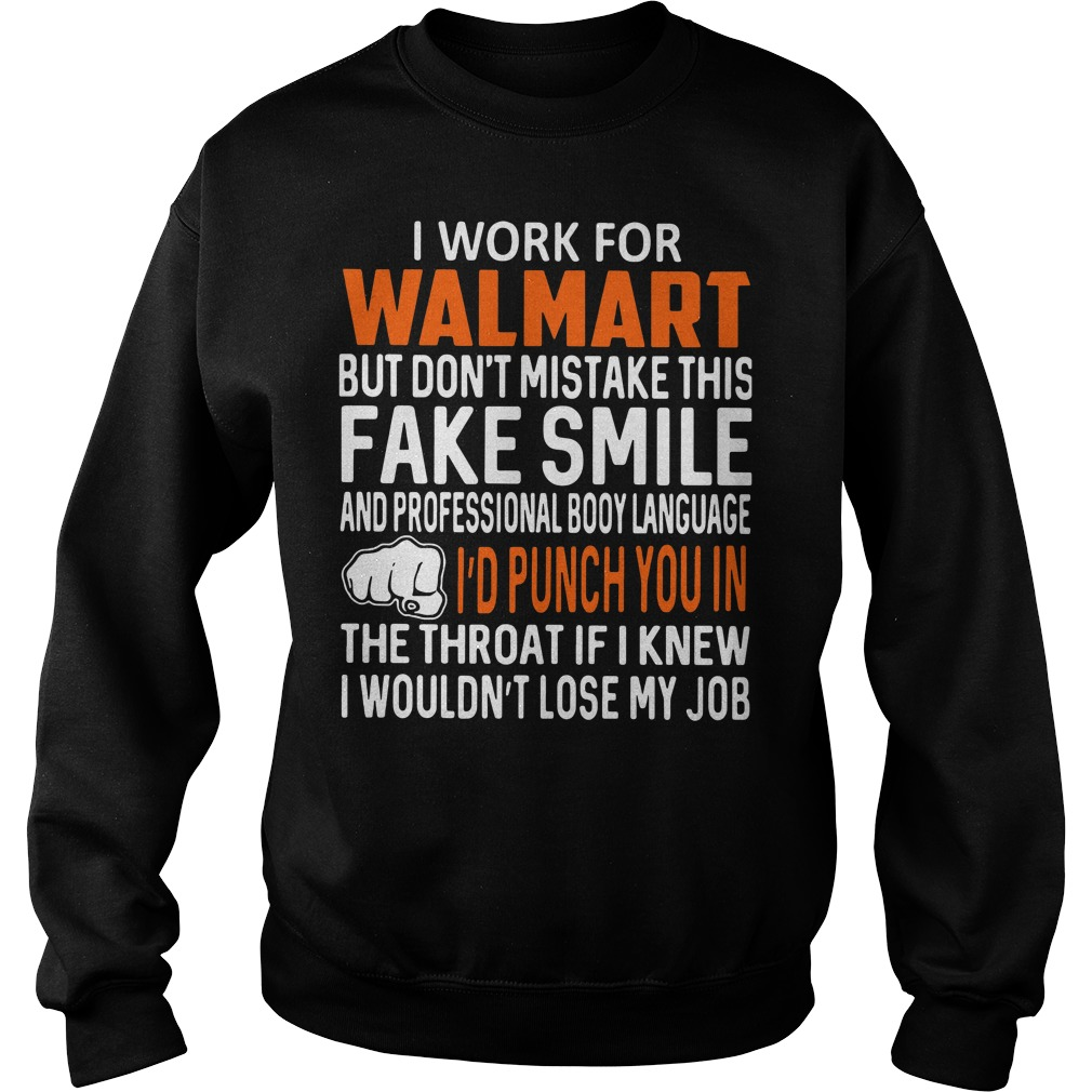 I work for walmart but don't mistake this fake smile Ladies tee