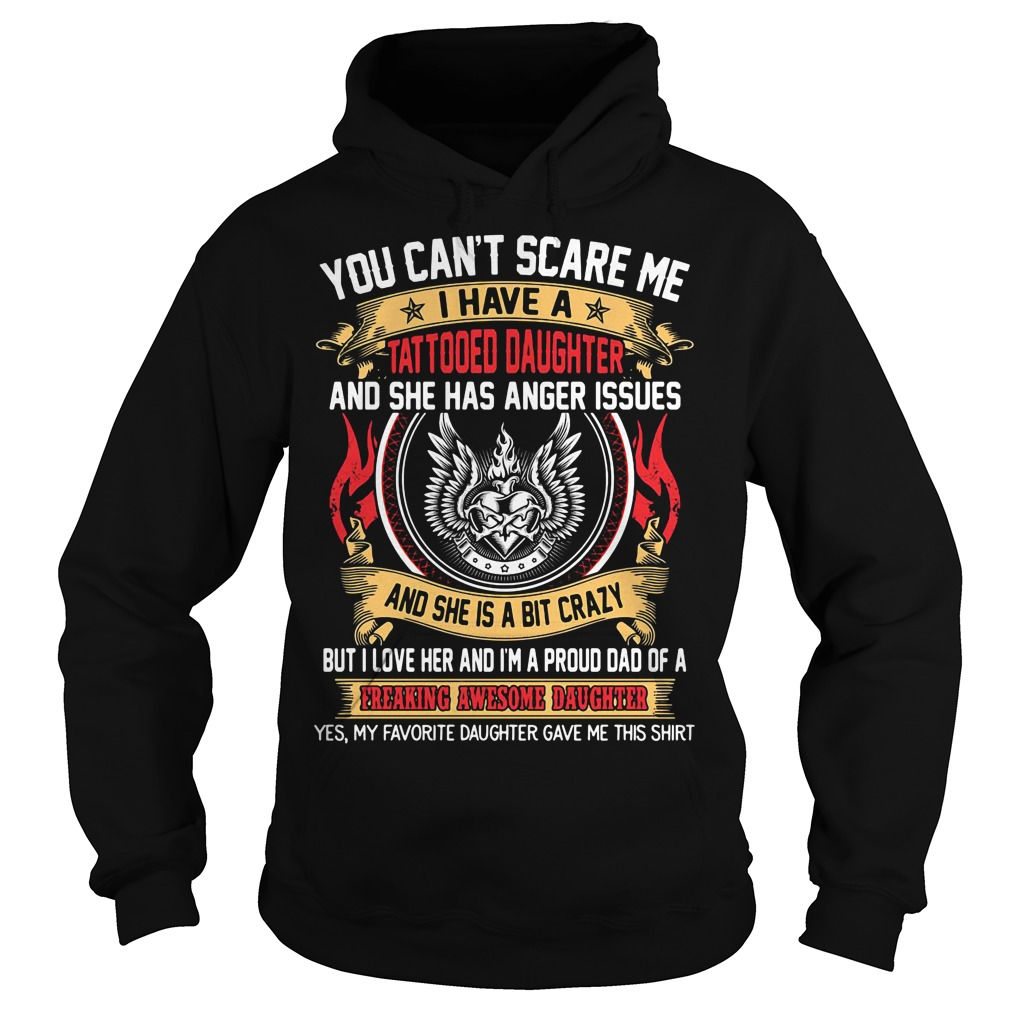 You can't scare me I have a tattooed daughter Hoodie