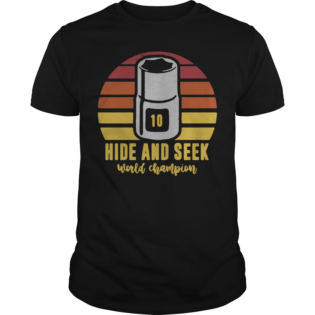 10mm socket hide and seek world champion Guys shirt