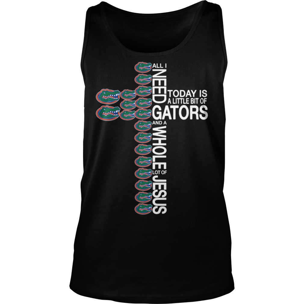 All I need today is a little bit of Florida Gators and a whole lot of Jesus Tank top