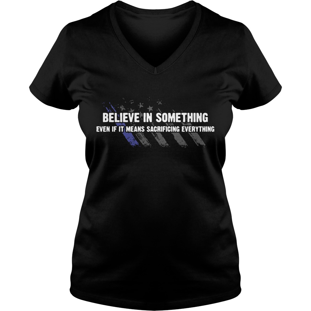 Americe flag Believe in something even if it means sacrificing everything V-neck T-shirt