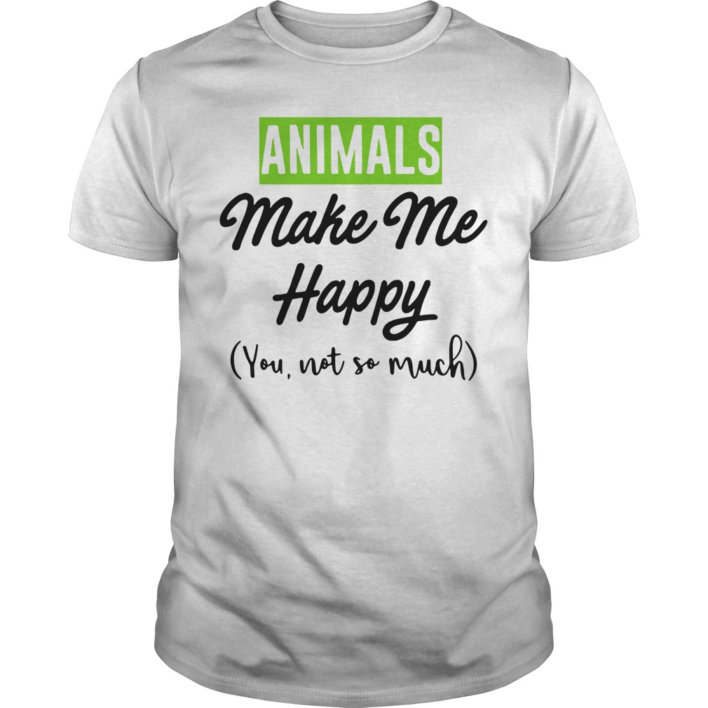Animals make me happy you not so much Guys shirt