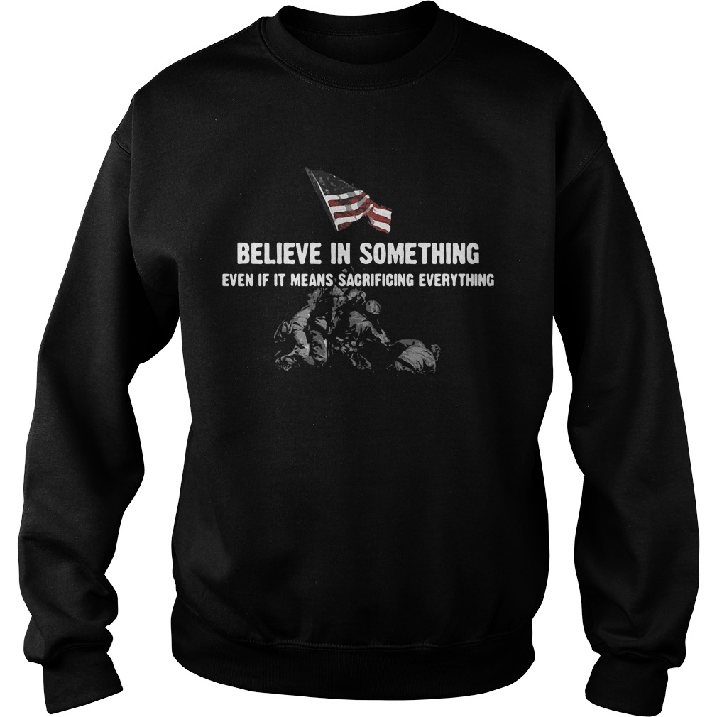 Believe in something even if it means sacrificing everything Sweater