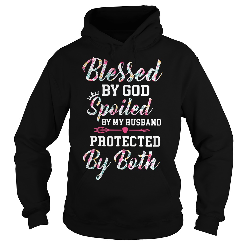 Blessed by God spoiled by my Husband Protected by both Hoodie