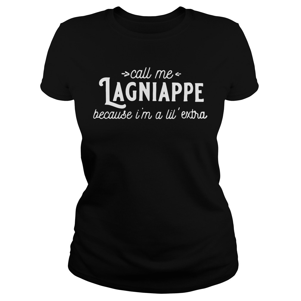 Call me lagniappe because I'm a lil extra Ladies tee