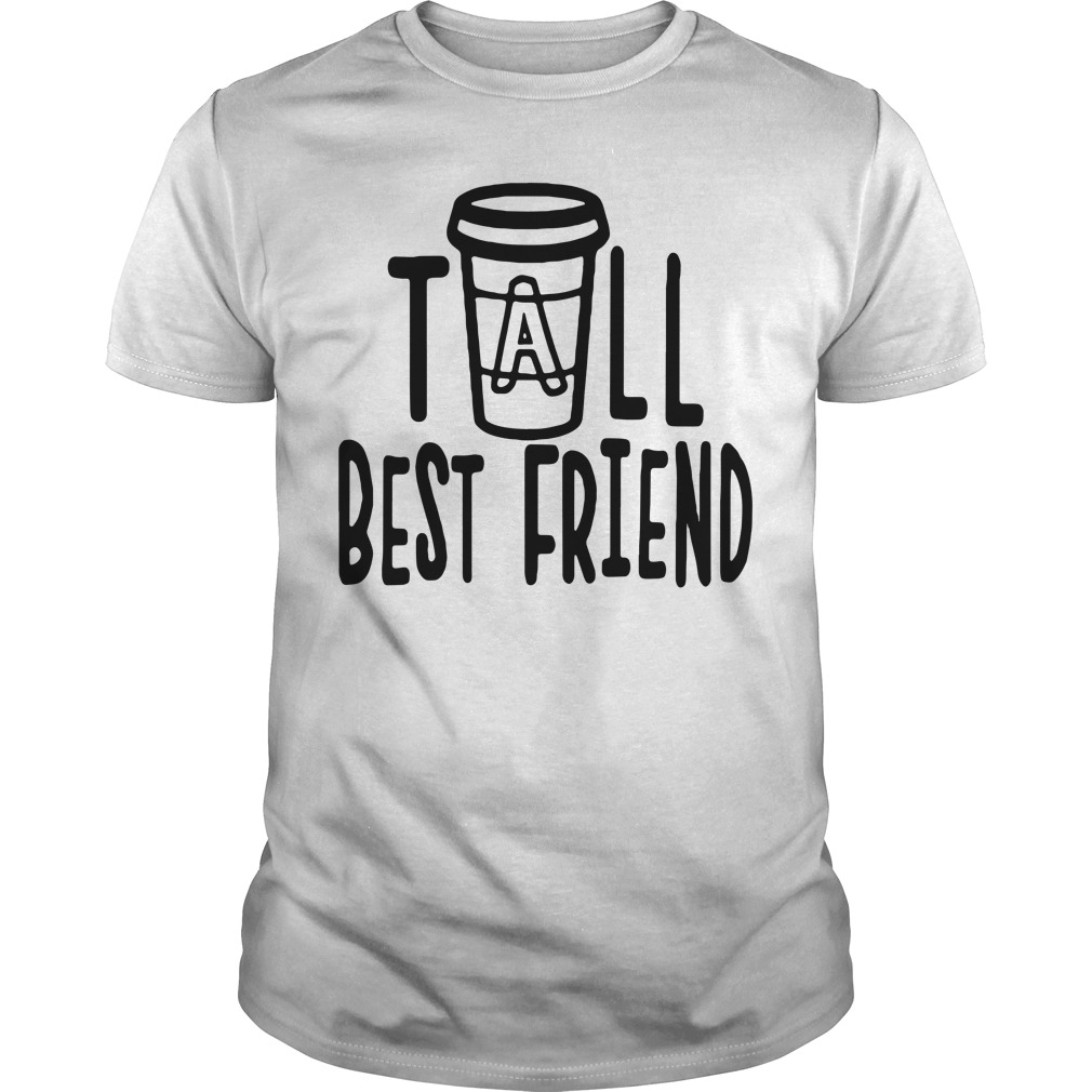 Coffee tall best friend Guys shirt
