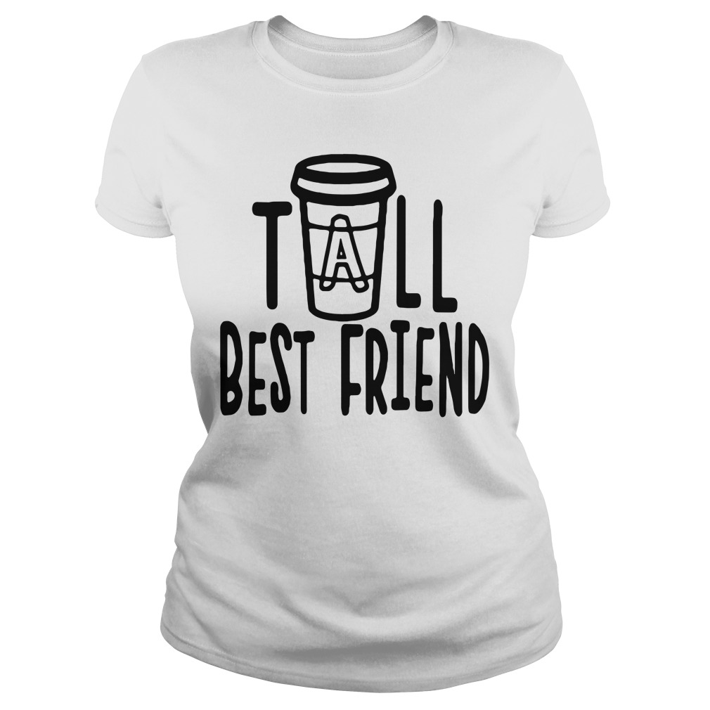 Coffee tall best friend Ladies tee