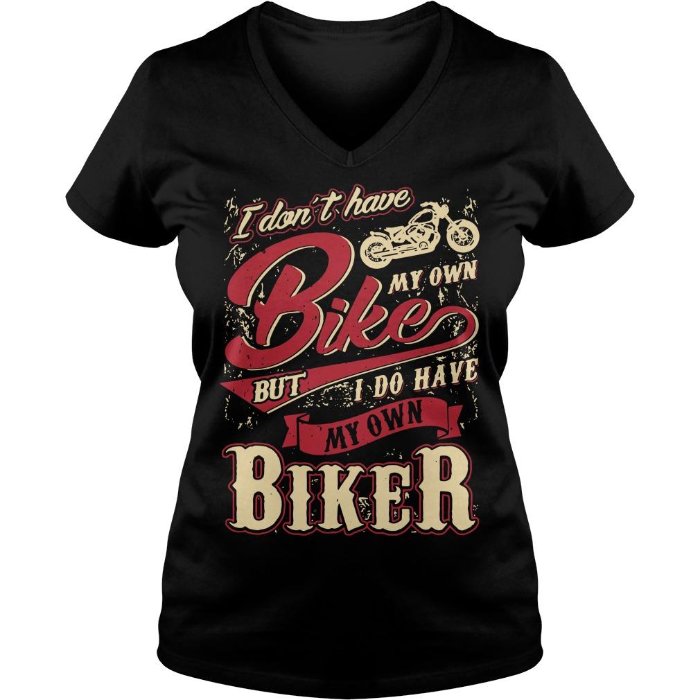 I don't have my own bike but I do have my own biker V-neck T-shirt