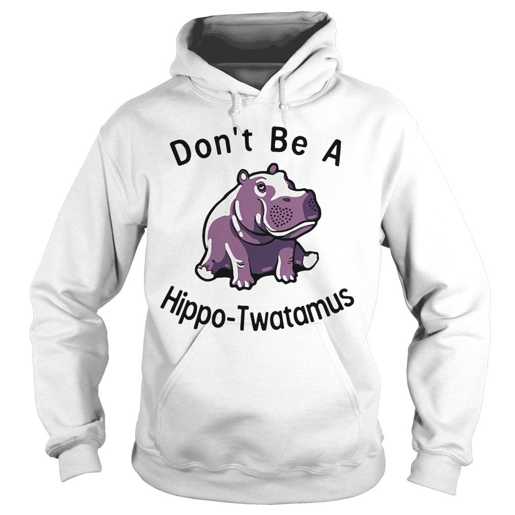 Don't be a Hippo Twatamus Hoodie