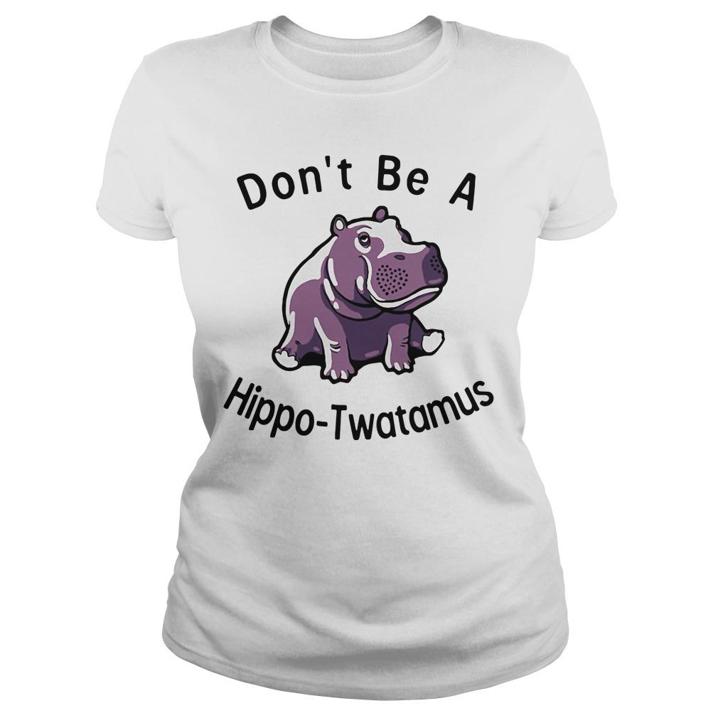Don't be a Hippo Twatamus Ladies tee
