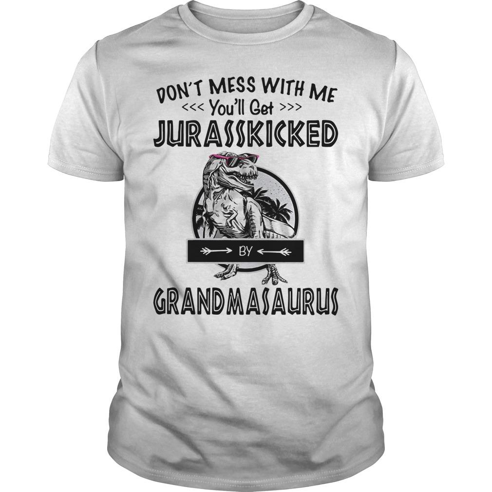 Don't mess with Grandmasaurus you'll get Jurasskicked Guys shirt
