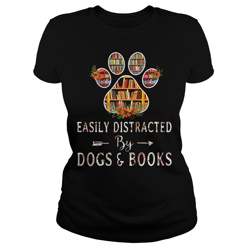 Easily distracted by Dogs and Books Ladies tee