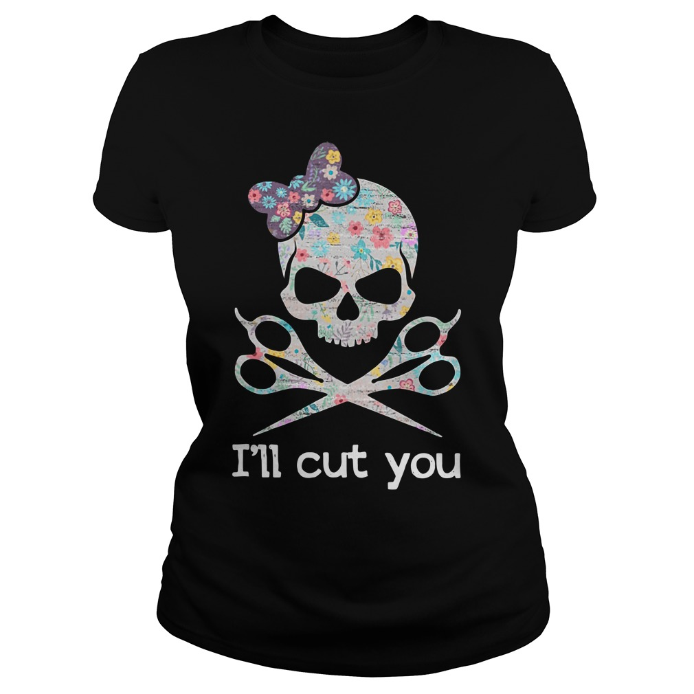 Hairstylist Skull I'll Cut You Ladies tee