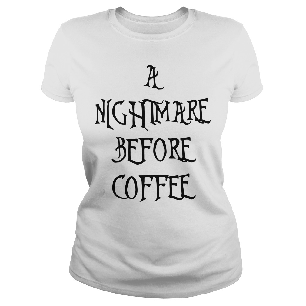 Halloween a nightmare before coffee Ladies tee