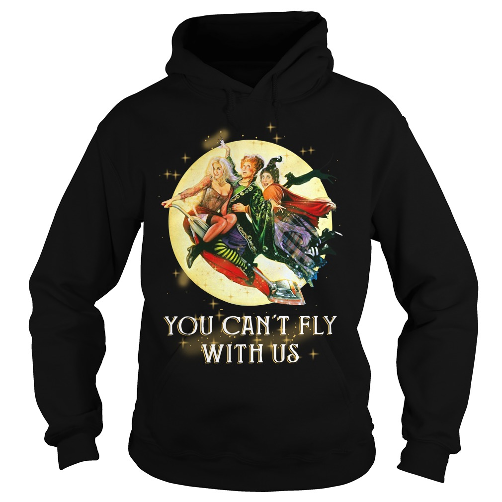 Hocus Pocus you can't fly with us halloween Hoodie