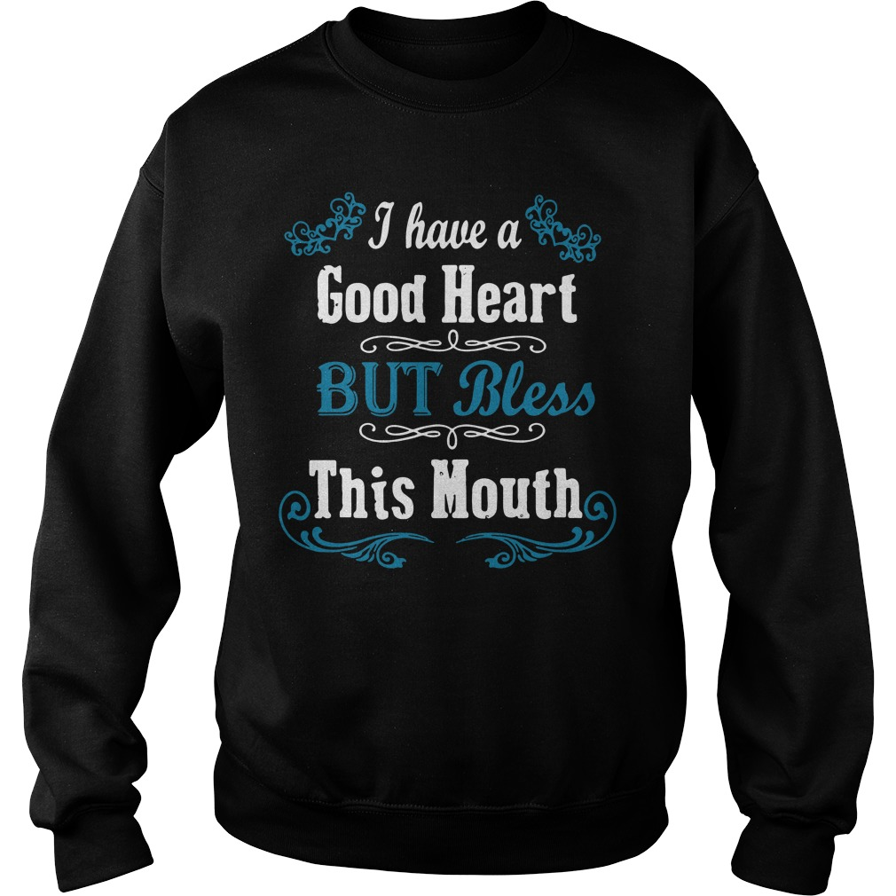 I Have A Good Heart But Bless This Mouth Sweater
