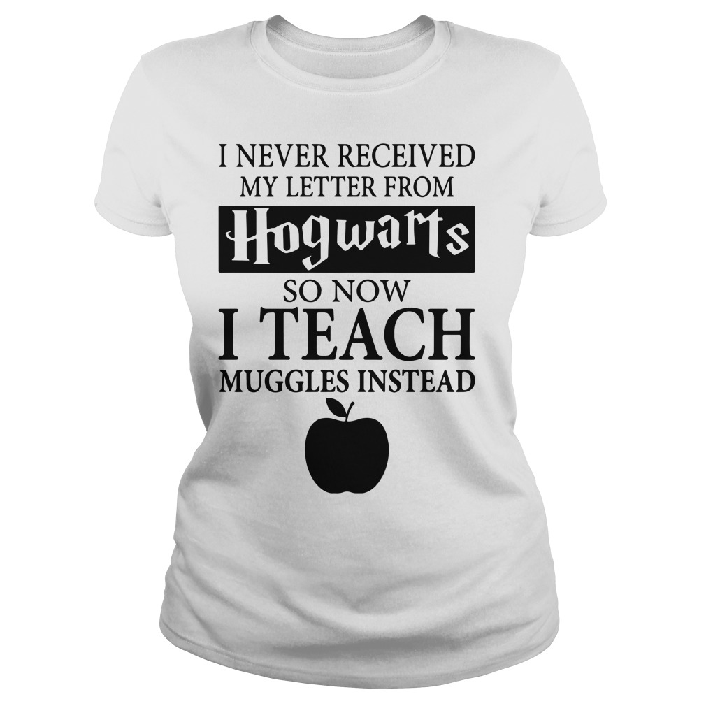 I never received my letter from hogwarts Ladies tee