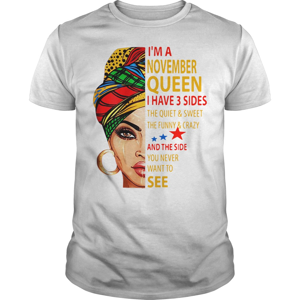 I'm An November Queen I Have 3 Sides Guys shirt