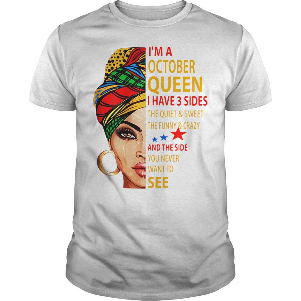 I'm An October Queen I Have 3 Sides Guys shirt
